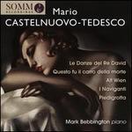 Mario Castelnuovo-Tedesco: Le Danze del Re David; Questo fu il carro della morte; Alt Wien; I Naviganti; Piedigrotta