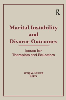 Marital Instability and Divorce Outcomes: Issues for Therapists and Educators - Everett, Craig
