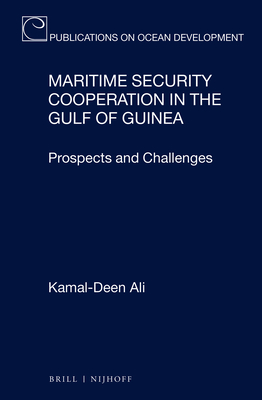 Maritime Security Cooperation in the Gulf of Guinea: Prospects and Challenges - Ali, Kamal-Deen