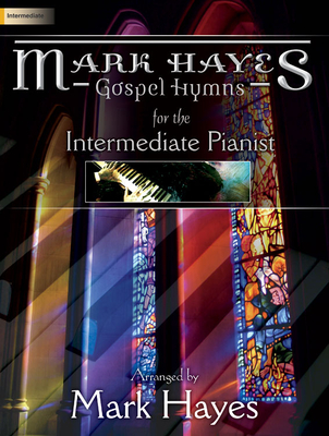 Mark Hayes: Gospel Hymns for the Intermediate Pianist - Hayes, Mark (Composer)