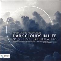 Mark John McEncore: Dark Clouds in Life; Natalie's Suite & Other Works - Helen Kennedy (piano); Janácek Philharmonic Orchestra; Anthony Armore (conductor)