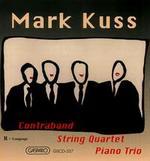 Mark Kuss: Contraband; String Quartet; Piano Trio