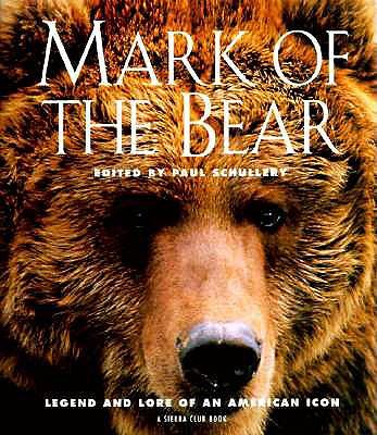Mark of the Bear - Sierra Club, and Schullery, Paul D (Editor)