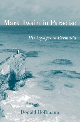 Mark Twain in Paradise: His Voyages to Bermuda - Hoffmann, Donald, Professor