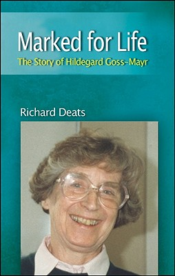 Marked for Life: The Life of Hildegard Gossmayr - Deats, Richard, and Maguire, Mairead Corrigan (Foreword by)