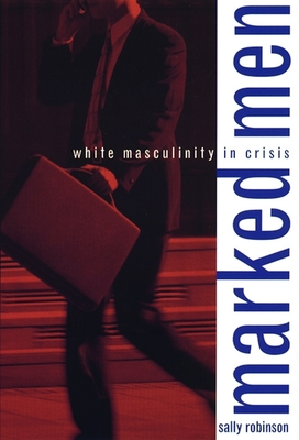 Marked Men: White Masculinity in Crisis - Robinson, Sally, Professor