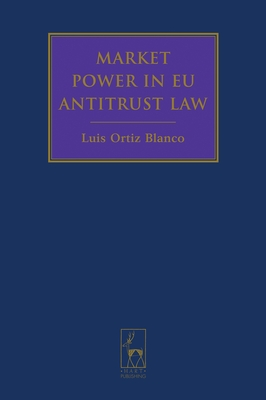 Market Power in Eu Antitrust Law - Ortiz Blanco, Luis