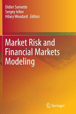 Market Risk and Financial Markets Modeling - Sornette, Didier (Editor), and Ivliev, Sergey (Editor), and Woodard, Hilary (Editor)