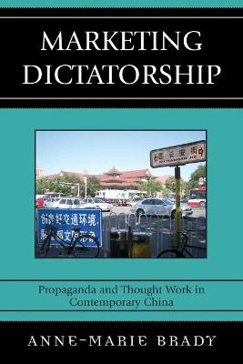 Marketing Dictatorship: Propaganda and Thought Work in Contemporary China - Brady, Anne-Marie
