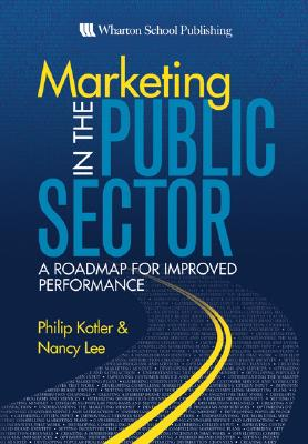 Marketing in the Public Sector: A Roadmap for Improved Performance - Kotler, Philip, Ph.D.