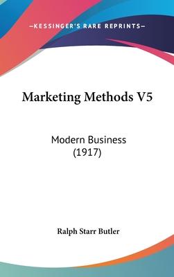 Marketing Methods V5: Modern Business (1917) - Butler, Ralph Starr