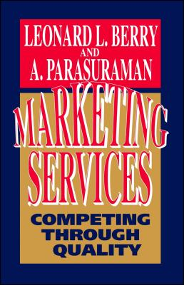 Marketing Services: Competing Through Quality - Berry, Leonard L, and Pasuraman, A