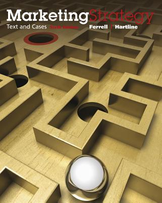 Marketing Strategy: Text and Cases - Ferrell, O C, and Hartline, Michael