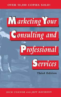 Marketing Your Consulting and Professional Services - Connor, Richard A, and Connor, Dick, and Davidson, Jeffrey P, MBA, CMC