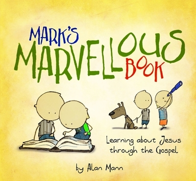 Mark's Marvellous Book: Learning about Jesus Through the Gospel - Mann, Alan