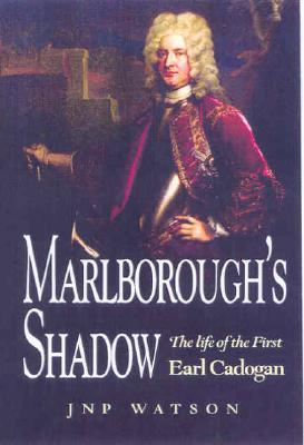 Marlborough's Shadow: The Life of the First Earl Cadogan - Watson, J N P