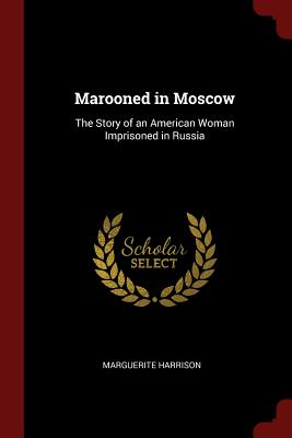 Marooned in Moscow: The Story of an American Woman Imprisoned in Russia - Harrison, Marguerite