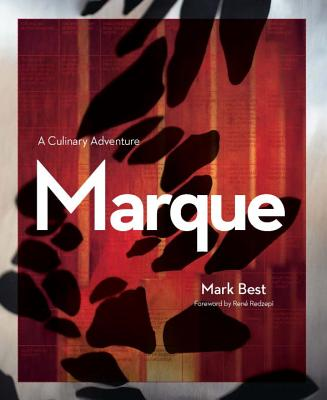 Marque: A Culinary Adventure - Best, Mark, and Petanen, Pasi, and Redzepi, Rene (Foreword by)