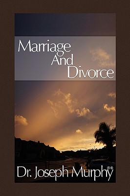 Marriage and Divorce - Murphy, Joseph, Dr., PH.D., D.D.