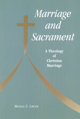 Marriage and Sacrament: A Theology of Christian Marriage - Lawler, Michael G