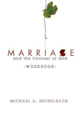 Marriage and the Counsel of God Workbook - Eschelbach, Michael A