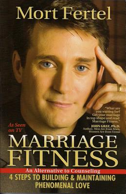Marriage Fitness: 4 Steps to Building & Maintaining Phenomenal Love - Fertel, Mort