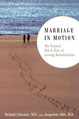 Marriage in Motion: The Natural Ebb & Flow of Lasting Relationships - Schwartz, Richard S, M.D., and Olds, Jacqueline, M.D.