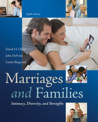 Marriages and Families: Intimacy, Diversity, and Strengths - Olson, David H, Professor, and DeFrain, John, and Skogrand, Linda