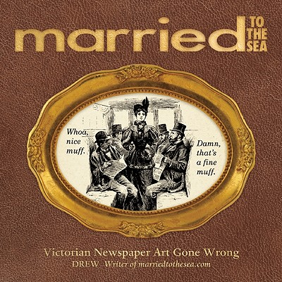 Married to the Sea: Victorian Newspaper Art Gone Wrong - Drew