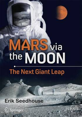 Mars Via the Moon: The Next Giant Leap - Seedhouse, Erik