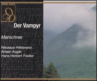 Marschner: Der Vampyr - Alexander Malta (vocals); Anna Tomowa-Sintow (vocals); Arleen Augér (vocals); Donald Grobe (vocals);...
