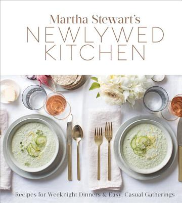Martha Stewart's Newlywed Kitchen: Recipes for Weeknight Dinners and Easy, Casual Gatherings: A Cookbook - Martha Stewart Living Magazine