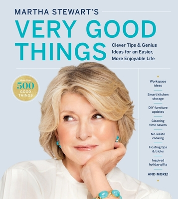 Martha Stewart's Very Good Things: Clever Tips & Genius Ideas for an Easier, More Enjoyable Life - Stewart, Martha