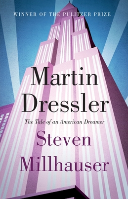 Martin Dressler: The Tale of an American Dreamer - Millhauser, Steven