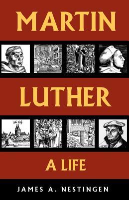 Martin Luther: A Life - Nestingen, James A