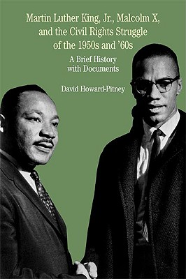 Martin Luther King, JR., Malcolm X, and the Civil Rights Struggle of the 1950s and 1960s: A Brief History with Documents - Howard-Pitney, David, and Davis, Natalie Zemon, Dr. (Editor), and May, Ernest R, Prof. (Editor)