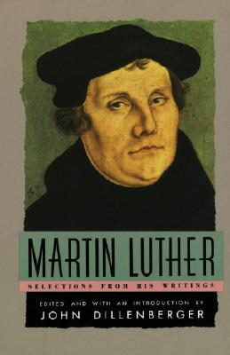 Martin Luther - Luther, Martin, and Dillenberger, John (Volume editor)