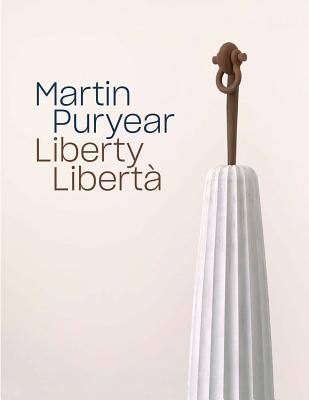 Martin Puryear: Liberty / Libertà - Puryear, Martin, and Rapaport, Brooke Kamin (Text by), and Wagner, Anne