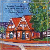 Martin Radeck, Johann Steffens, Johann Nicolaus Hanff: Complete Organ Works - Friedhelm Flamme (organ)