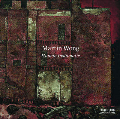 Martin Wong: Human Instamatic - Bessa, Antonio Sergio (Text by), and Binstock, Benjamin (Text by), and Dault, Julia (Text by)