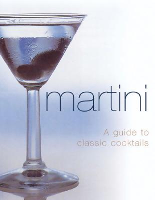 Martini: A Guide to 500 Classic Cocktails - Goodall, Jonathan