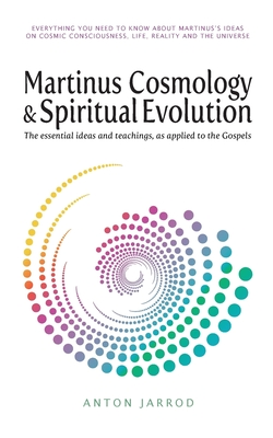 Martinus Cosmology and Spiritual Evolution: The Essential Ideas and Teachings, as Applied to the Gospels 2017 - Jarrod, Anton