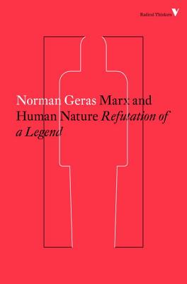 Marx and Human Nature: Refutation of a Legend - Geras, Norman