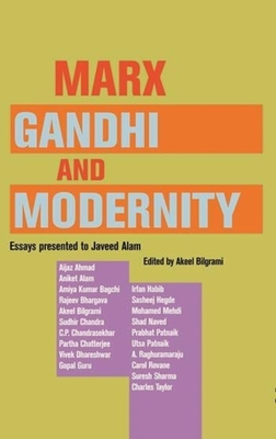 Marx, Gandhi and Modernity - Essays Presented to Javeed Alam - Bilgrami, Akeel
