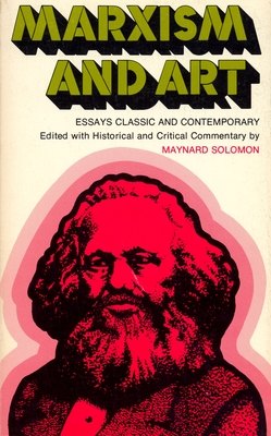Marxism and Art: Essays Classic and Contemporary - West, Alick (Contributions by), and Lunacharsky, Anatoly (Contributions by), and Breton, Andre (Contributions by)