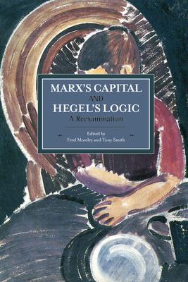 Marx's Capital and Hegel's Logic: A Reexamination - Moseley, Fred (Editor), and Smith, Tony (Editor)