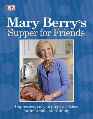 Mary Berry's Supper for Friends: Impressive, Easy-to-prepare Dishes for Informal Entertaining - Berry, Mary