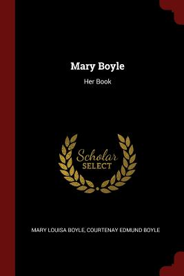 Mary Boyle: Her Book - Boyle, Mary Louisa
