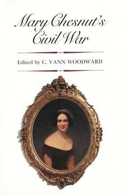 Mary Chesnuts Civil War - Woodward, C Vann (Editor), and Chestnut, Mary B (Editor), and Chesnut, Mary Boykin Miller
