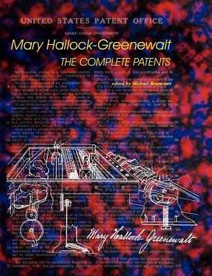 Mary Hallock-Greenewalt: The Complete Patents - Hallock-Greenewalt, Mary, and Betancourt, Michael (Editor)